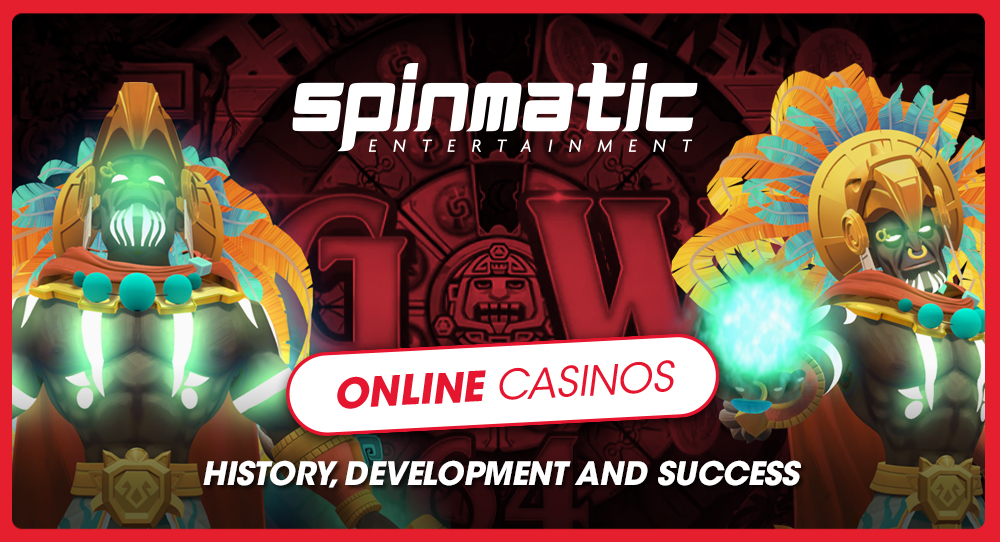 Online Casinos: history, development and success | Spinmatic Entertainment